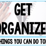 6 Things To Do Today To Be An Organized Teacher